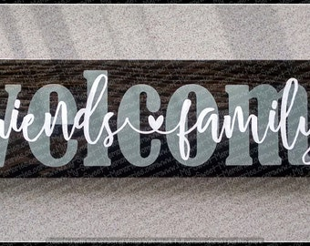 24x6 WELCOME Friends & Family - Stained Wood with Vinyl Lettering