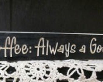 Coffee is Always A Good Idea- Engraved sign
