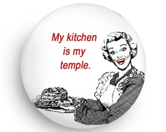 Funny My Kitchen is My Temple Retro Fridge Magnet and/or Retro Pinback