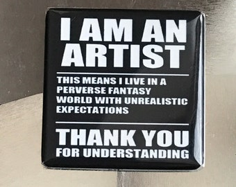 I am an Artist...custom made 1.5x1.5 inch magnet