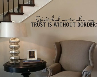 Spirit lead me to where my trust is without borders Wall Decal/Wall Words/Wall Transfer