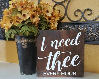 I need thee every hour - Wood Signs - Wall Hanging - Farmhouse Sign-Rustic Signs - Home Decor - Christian Art Signs
