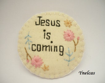 Inspirational Brooch JESUS IS COMING  hand embroidered brooch Inspirational words brooch words with love