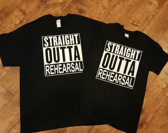 Straight Outta Rehersal Play Theater Musical Inspired Vinyl Mens Girls Boys Womens Toddler Adult Custom Shirt