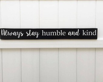 Always Stay Humble and Kind //  READY TO SHIP // Hand-Painted Wooden Sign // Custom Wall Art // Over the Door Signs // Tim McGraw Lyrics