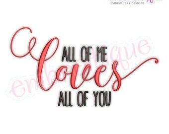 All of Me Loves All of You  - Love Valentine Wedding Marriage Husband Wife  -  Instant Download Machine Embroidery Design