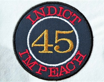 Indict/Impeach # 45 Iron on Patch- 4 inch