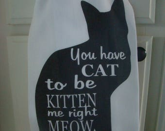 You have Cat to be Kitten me right Meow Tea towel - Funny Cat Flour Sack - Kitchen towel