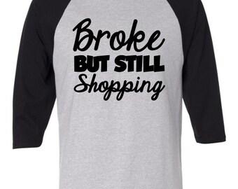 Broke But Still Shopping Saying Raglan