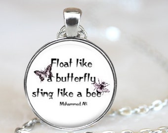 Float Like a Butterfly, Sting Like a Bee..Mohammad Ali Inspirational Quote..Glass Pendant, Necklace or Key Ring