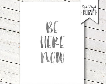"""Be Here Now - PRINTABLE ART - 8x10"""" - Instant Download - Inspirational Quote - Motivational Art"""
