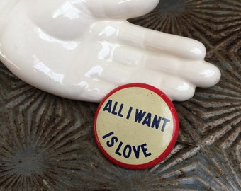 Seriously Who Doesn't Vintage 1950s All I Want Is Love Button