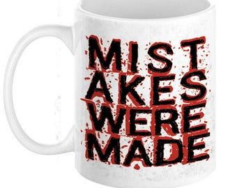 MISTAKES WERE MADE Coffee Mug, 11oz or 15oz