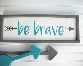 Be Brave Sign .Brave . Woodland Nursery .  Turquoise and Grey Nursery . Tribal Nursery . Modern Nursery . Big Boy Room . Arrow Sign .
