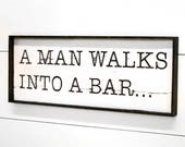 Wooden Bar Sign Man Walks into a Bar Sign Pub Sign Fathers Day Gift