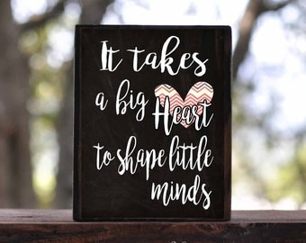 It takes a BIG HEART to shape little MINDS...sign block