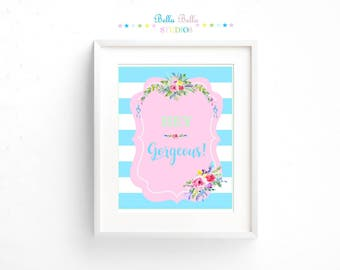 Hey Gorgeous Floral Print 8x10 ~ Printable Download