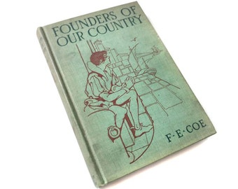 Founders of Our Country 1912 by Fanny F E Coe American History Child Textbook Antique Book Hardcover Scarce HTF Rare Boston Normal School