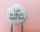 "Life is short, read fast. 1.25"" quote on a 3.5"" paperclip bookmark! Never lose your page again."