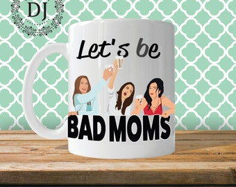 Bad Moms Coffee Mug