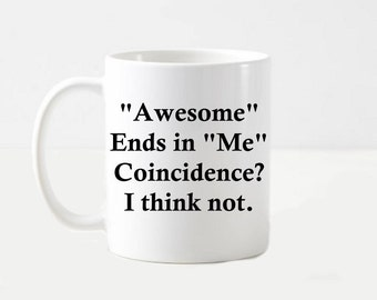 Awesome Ends in Me Funny Gift Coffee Mug
