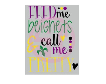 Feed Me Beignets and Call Me Pretty Mardi Gras Editable vector Cut File .svg .dxf .eps .ai and .pdf formats included INSTANT download