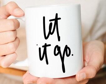 Mug, Cute Mug, Let it Go, Yoga Mug, Faith Mug, Gift for her, Best Friend Gift, Mug, Coffee Mug, Inspirational Mug, Quote Mug, Friend Gift