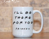 I'll be there for you Mug ~ FRIENDS TV Show Quote, Mug, Coffee Mug, Funny Quote Mug, Humor, Central Perk, Ross Rachel Chandler Joey MPH0213