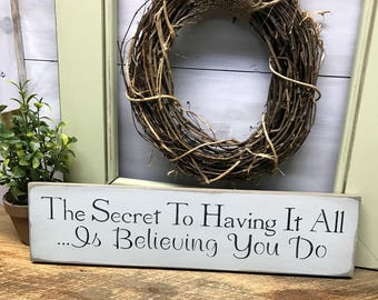 Wooden Sign, The Secret To Having It All, Inspirational Saying, Have It All Quote, Gift For Friend, Cheer You Up Saying, Wood Sign Saying