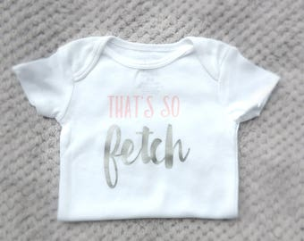 Mean Girls Onesie, Thats So Fetch, Baby Girl Shirt, Infant Shirt, Baby Shower Gift, Baby Girl Gift, New Baby Gift, Baby Girl Onesie