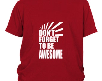 Dont Forget To Be Awesome Youth Concert T-Shirt, Typography, Inspirational Quote, Birthday or Graduation Gift Idea, XS-L, 5 Colors