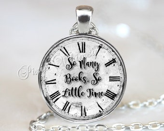 BOOK Necklace Pendant Jewelry Keychain, So Many Books Quote Library Gift Book Lover Nerd Student Gift for Librarian Vintage Clock