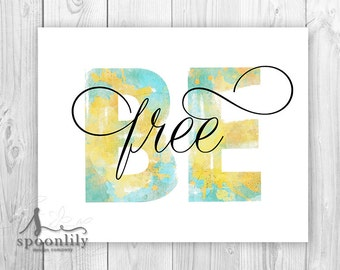 Be Free Typography Print, Be Art Print, Be, Inspirational Quote, Watercolor Art, Be Free Quote, Inspirational Be You Print, Be You Poster