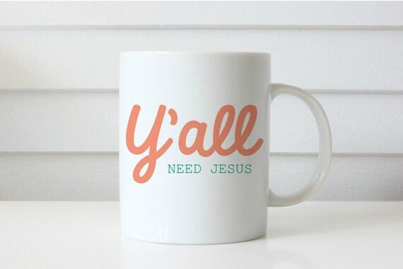 Yall need jesus mug ya'll need jesus mug christian mug jesus mug funny mug southern coffee mug