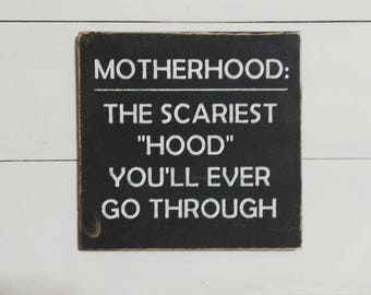 Motherhood, The Scariest Hood You'll Ever Go Through, Wood Sign, Rustic Decor, Farmhouse, Farmhouse Decor,Baby Shower,Mothers Day, Gift Idea