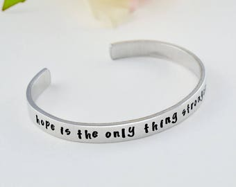 hope is the only thing stronger than fear  - Hand Stamped Aluminum Cuff Bracelet, Inspirational Quote Gift for Her