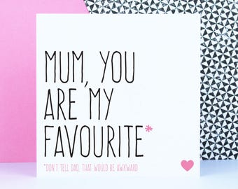Mother's Day Card, funny card for mum, Alternative card for mum, Mum you are my favourite, don't tell dad.