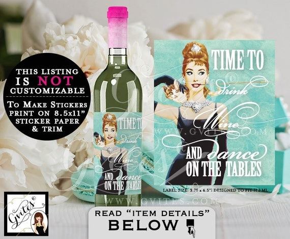 Audrey Hepburn Wine Labels - Time To Drink Wine & Dance On The Tables - PRINTABLE labels, decor, stickers, tags {3.75x4.5/ 4 Per Sheet}
