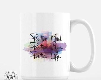 Positive Mind. Positive Vibes. Positive Life. Yoga,  Coffee Mug, Funny Coffee Mug, Cool Coffee Mugs, Gift for Her, Gift for Him, Tea Cup,Mug