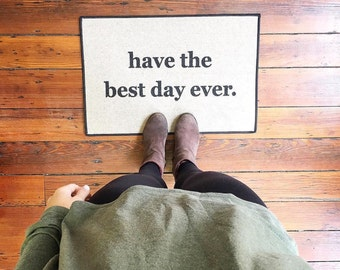 Best Day Ever PRINTED Doormat, Cute Door Mat, Have The Best Day Ever Indoor/Outdoor Floor Mat 18x27 by Be There in Five