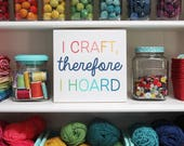 I craft, therefore I hoard wood sign 9x9 inches