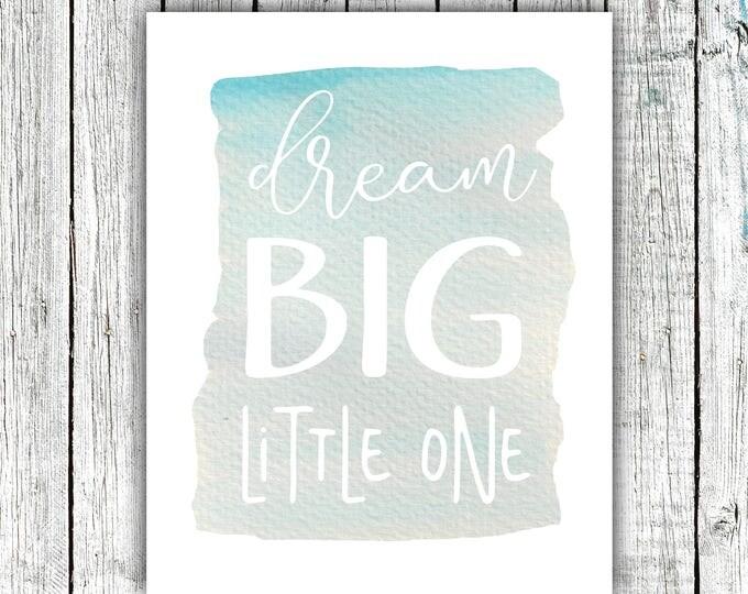 Nursery Wall Art Printable, Dream Big Little One, Watercolor, Blue, Ocean, Digital Download Size 8x10 #638