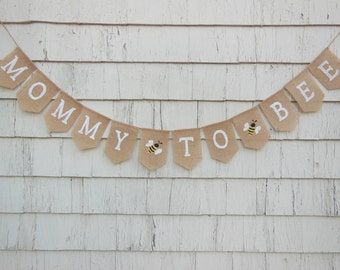 Mommy to Bee Banner, Bee Baby Shower, Bumble Bee Shower Decor, Mommy to Be Garland, Parents to Bee Be, Burlap Baby Bunting, Babee Shower