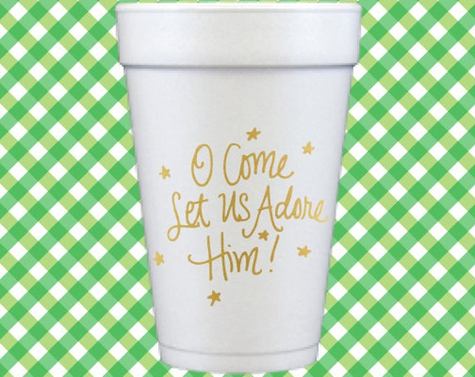 Christmas Foam Cups (Qty 12) - O Come Let Us Adore Him!