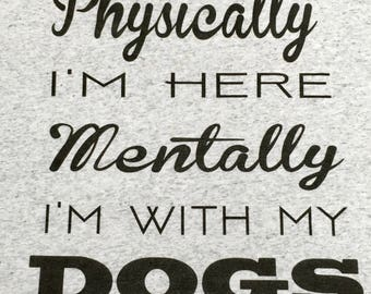 Physically I'm Here Mentally I'm With My DOGS lightweight racerback-style ladies tanktop