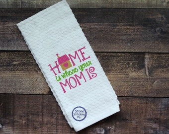 Mother's Day Gift, Mother's Day towel, mom towel, Home is Where your Mom is