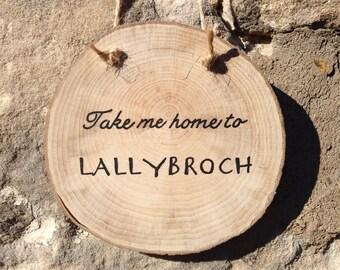 Outlander Inspired Plaque, Hanging Wood Slice, Lallybroch, Handmade, Diana Gabaldon, Jamie Fraser, Claire Fraser