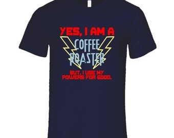 Yes I Am A Coffee Roaster Funny Powers T Shirt