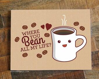 "Coffee Love Card ""Where You Bean All My Life?"" - funny birthday card, valentines day card, kawaii food cards, anniversary card, pun card"