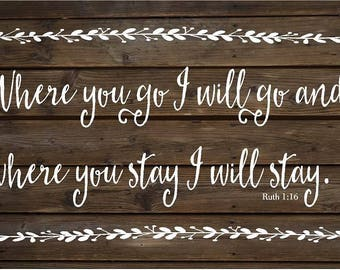 Where You Go Ruth 1:16 Rustic Wood Sign or Canvas Wall Hanging - Wedding, Anniversary Gift, Housewarming, Mother's day